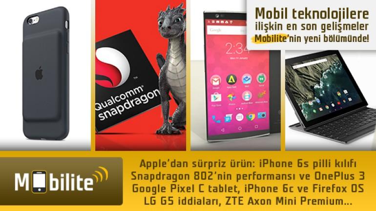 Mobilite: iPhone 6s pilli kılıfı, Snapdragon 820, LG G5 ve dahası…
