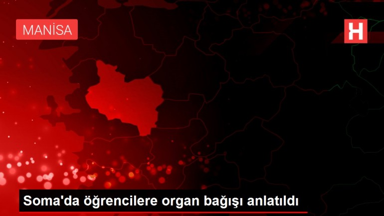 Soma'da öğrencilere organ bağışı anlatıldı