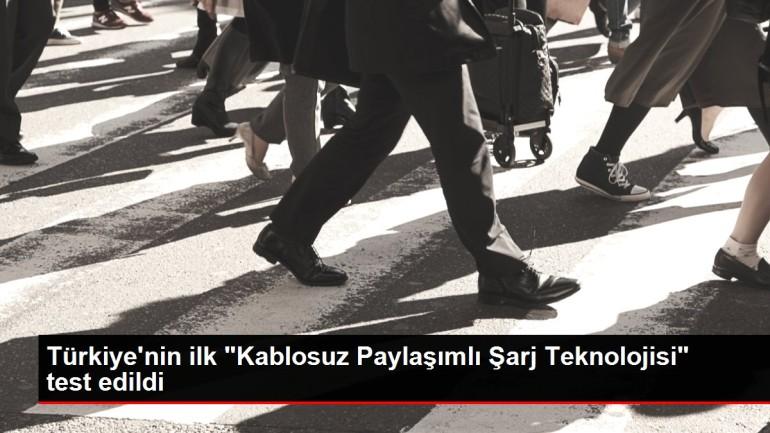 Türkiye'nin ilk 'Kablosuz Paylaşımlı Şarj Teknolojisi' test edildi