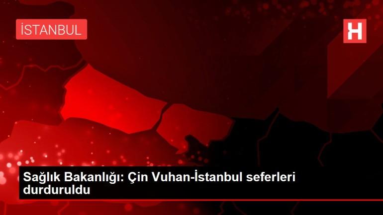 Sağlık Bakanlığı: Çin Vuhan-İstanbul seferleri durduruldu