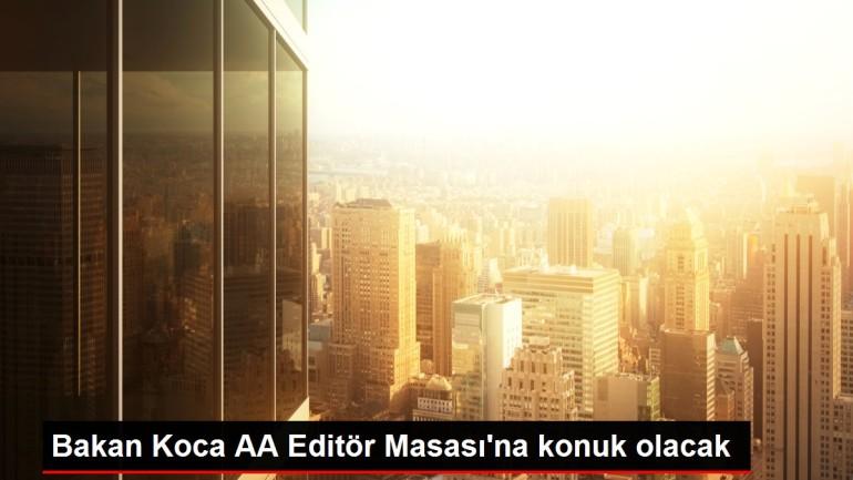 Bakan Koca AA Editör Masası'na konuk olacak