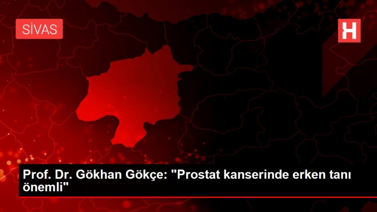 Prof. Dr. Gökhan Gökçe: 'Prostat kanserinde erken tanı önemli'