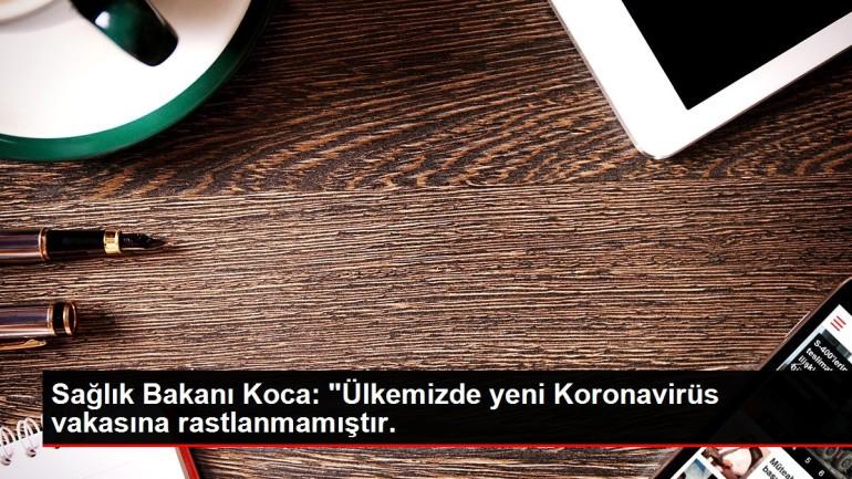 Sağlık Bakanı Koca: 'Ülkemizde yeni Koronavirüs vakasına rastlanmamıştır.