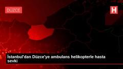 İstanbul'dan Düzce'ye ambulans helikopterle hasta sevki