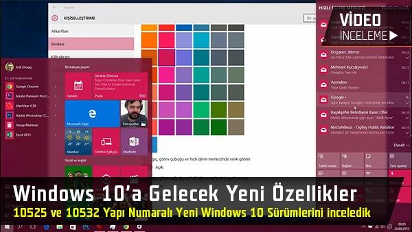 Windows 10'a gelecek yeni özellikler: Windows 10'un yeni sürümleri 10525 ve 10532'yi inceledik